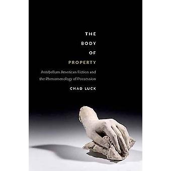Der Körper des Eigentums - Antebellum amerikanische Fiktion und die Phenomenolo