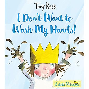 I Don't Want to Wash My Hands! by Tony Ross - 9781783445790 Book