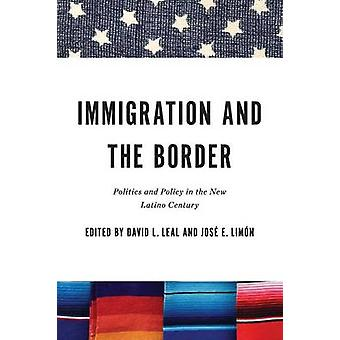 Immigration and the Border Politics and Policy in the New Latino Century by Leal & David L.