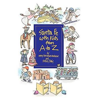 Santa Fe with Kids from A to Z by Mathews & Mary Catherine