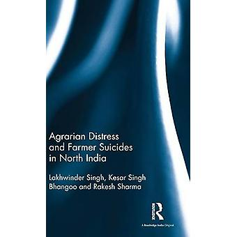 Agrarian Distress and Farmer Suicides in North India by Singh & Lakhwinder