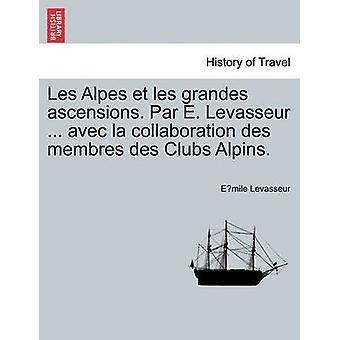 Les Alpes et les grandes ascensioni. Par E. Levasseur... avec la collaborazione des membres des Clubs Alpins. da Levasseur & Emile