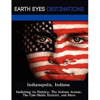 Indianápolis Indiana incluyendo su historia los Indiana Avenue ColeNoble distrito por Browning y Renee