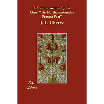 Life and Remains of John Clare The Northamptonshire Peasant Poet by Cherry & J. L.