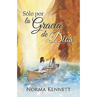 Only by Gods Grace Spanish by Kennett & Norma