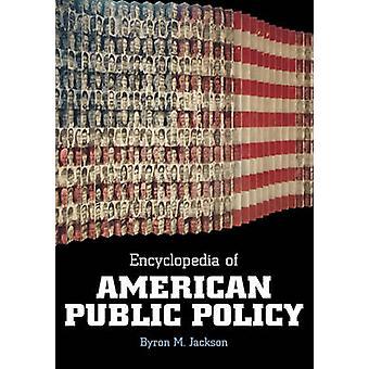 Encyclopedia of American Public Policy by Jackson & Byron M.
