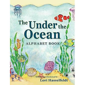 The Under the Ocean Alphabet Book by Hasselfeldt & Lori