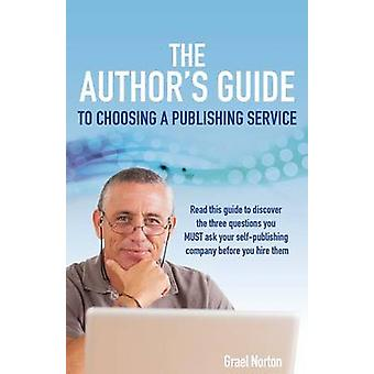 The Authors Guide to Choosing a Publishing Service by Norton & Grael