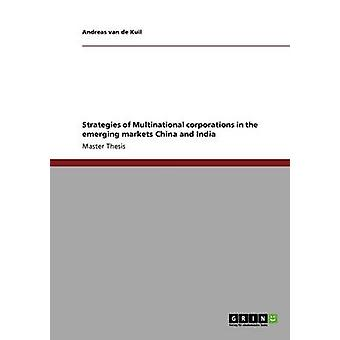 Strategies of multinational corporations in the emerging markets China and India by van de Kuil & Andreas