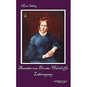 Annette Von DrosteH Lshoffs Lebensgang  Eine Biographie by Silling & Marie