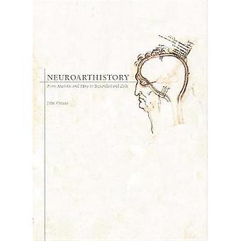 Neuroarthistory - From Aristotle and Pliny to Baxandall and Zeki by Jo