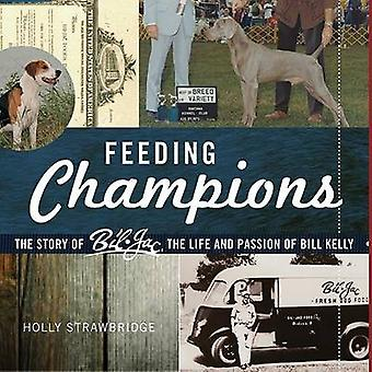 Feeding Champions - The Story of Bil-Jac - the Life and Passion of Bil