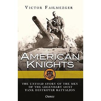 American Knights - The Untold Story of the Men of the Legendary 601st