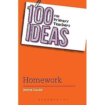 100 Ideas for Primary Teachers - Homework by Jenna Lucas - 97814729447
