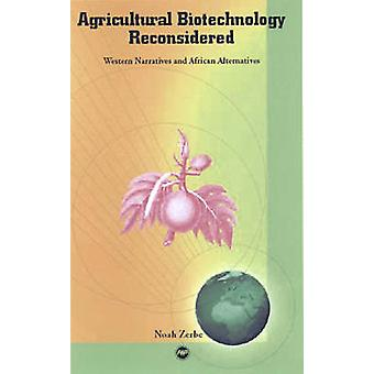 Agricultural Biotechnology Reconsidered - Western Narratives and Afric
