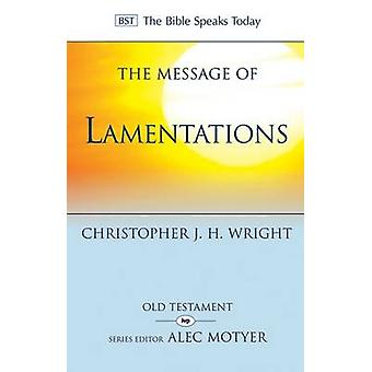 The Message of Lamentations - Honest to God by Christopher J. H. Wrigh