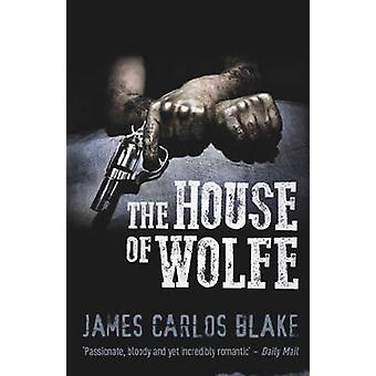 The House of Wolfe by James Carlos Blake - 9781843445593 Book