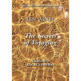 The Secrets of Voyaging - Kitab Al-Isfar 'an Nata 'Ij Al-Asfar by Muhy