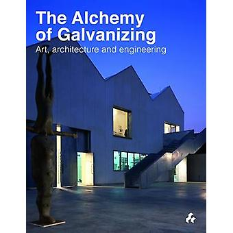 The Alchemy of Galvanizing - Art - Architecture and Engineering by Iqb