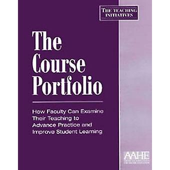 The Course Portfolio - How Faculty Can Examine Their Teaching to Advan