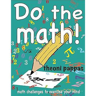 Do the Math! - Math Challenges to Exercise Your Mind by Theoni Pappas