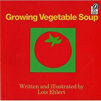 Growing Vegetable Soup by Ehlert - Lois - 9780152325800 Book