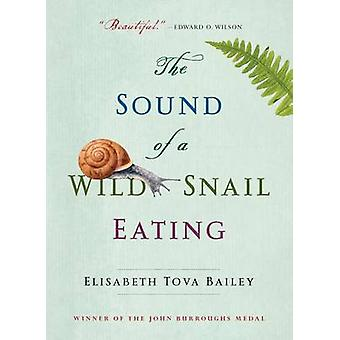The Sound of a Wild Snail Eating by Elisabeth Tova Bailey - 978161620