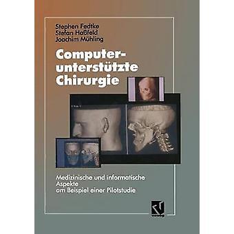 Computerunterstutzte Chirurgie Medizinische Und Informatische Aspekte Am Beispiel Einer Pilotstudie by Fedtke & Stephen