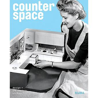 Counter Space - Design and the Modern Kitchen by Juliet Kinchin - 9780