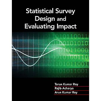 Statistical Survey Design and Evaluating Impact by Tarun Kumar Roy