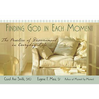 Trouver Dieu à chaque instant La pratique du discernement dans la vie quotidienne par Carol Ann Smith et Eugene Merz