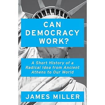 Can Democracy Work by James Miller