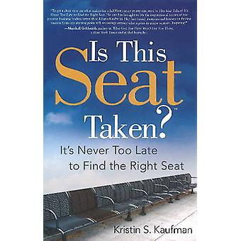 Is This Seat Taken? - It's Never Too Late to Find the Right Seat by Kr