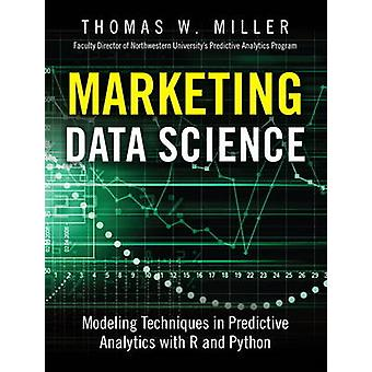 Marketing Data Science  Modeling Techniques in Predictive Analytics with R and Python by Thomas W Miller