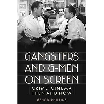 Gangsters and GMen on Screen di Gene D. Phillips