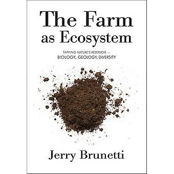 The Farm as Ecosystem  Tapping Natures Reservoir  Geology Biology Diversity by Jerry Brunetti