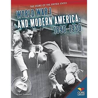 World War I and Modern America - 1890-1930 by Lori Fromowitz - 9781624