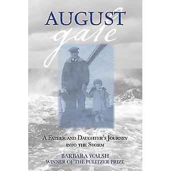 August Gale A Father and Daughters Journey Into the Storm by Walsh & Barbara