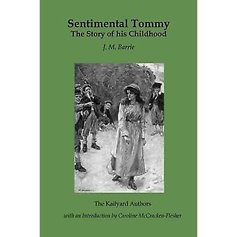 Sentimental Tommy The Story of His Childhood by Barrie & James Matthew