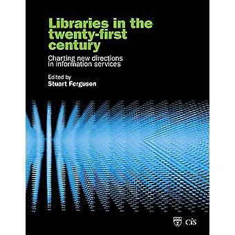 Libraries in the TwentyFirst Century Charting Directions in Information Services by Ferguson & Stuart