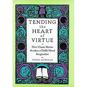 Tending the Heart of Virtue How Classic Stories Awaken a Childs Moral Imagination by Guroian & Vigen