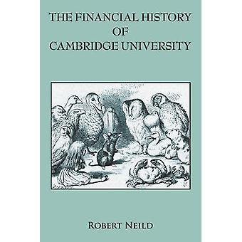 The Financial History of Cambridge University by Neild & Robert