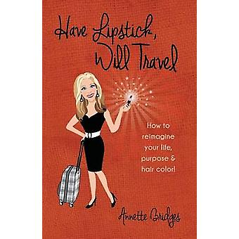 Have Lipstick Will Travel How to reimagine your life purpose  hair color by Bridges & Annette