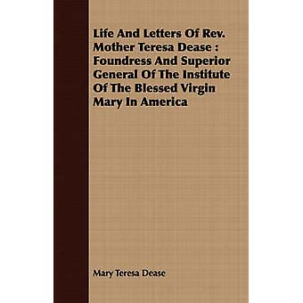 Life And Letters Of Rev. Mother Teresa Dease  Foundress And Superior General Of The Institute Of The Blessed Virgin Mary In America by Dease & Mary Teresa