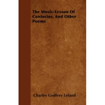 The MusicLesson Of Confucius And Other Poems by Leland & Charles Godfrey