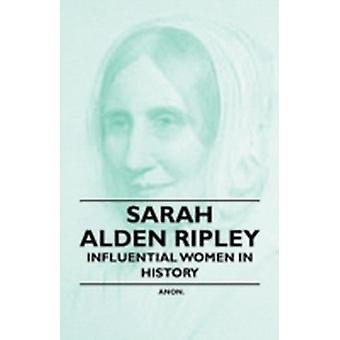 Sarah Alden Ripley  Influential Women in History by Anon