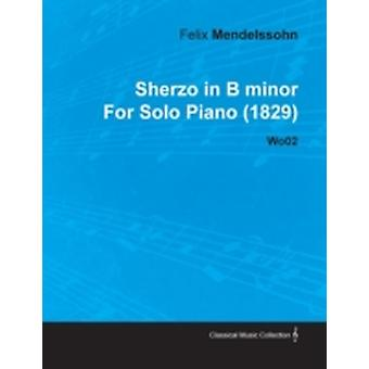 Sherzo in B Minor by Felix Mendelssohn for Solo Piano 1829 Wo02 by Mendelssohn & Felix