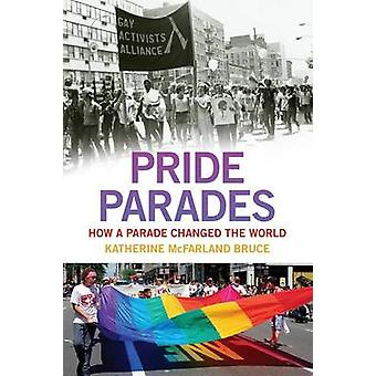 Pride Parades  How a Parade Changed the World by Katherine Mcfarland Bruce