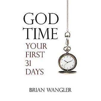 God Time Your First 31 Days by Wangler & Brian