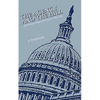 The Agency and the Hill CIAs Relationship with Congress 19462004 by Snider & L. Britt